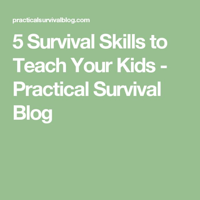 5 Survival Skills to Teach Your Kids - Practical Survival Blog