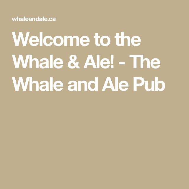 Welcome to the Whale & Ale! - The Whale and Ale Pub