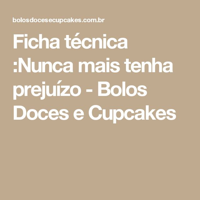 Ficha técnica :Nunca mais tenha prejuízo - Bolos Doces e Cupcakes
