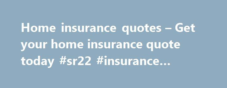 Home insurance quotes – Get your home insurance quote today #sr22 #insurance #quotes http://nef2.com/home-insurance-quotes-get-your-home-insurance-quote-today-sr22-insurance-quotes/  #house insurance quotes # Home insurance quotes Comprehensive home insurance is just one phone call away! There s no excuse good enough not to get your home insurance sorted. Especially if you live in an age where access-controlled gates, security alarms, high-fenced walls, palisades, beams and heat-censored…