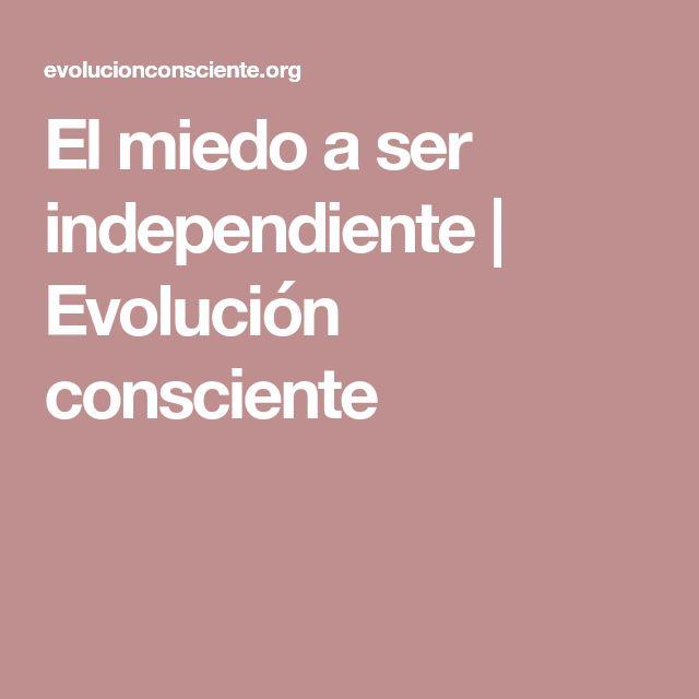 El miedo a ser independiente | Evolución consciente