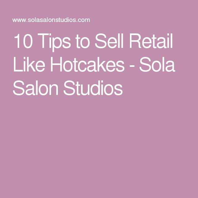 10 Tips to Sell Retail Like Hotcakes - Sola Salon Studios