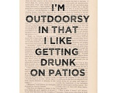 hilarious: Books Pages, Quote, Art Prints, Patio, Get Drunk, So True, True Stories, Dictionary Art, I M Outdoorsy