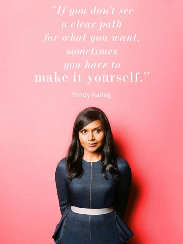 Mindy Kaling - just finished her book and I couldn't be more inspired to be me and just kill it at everything