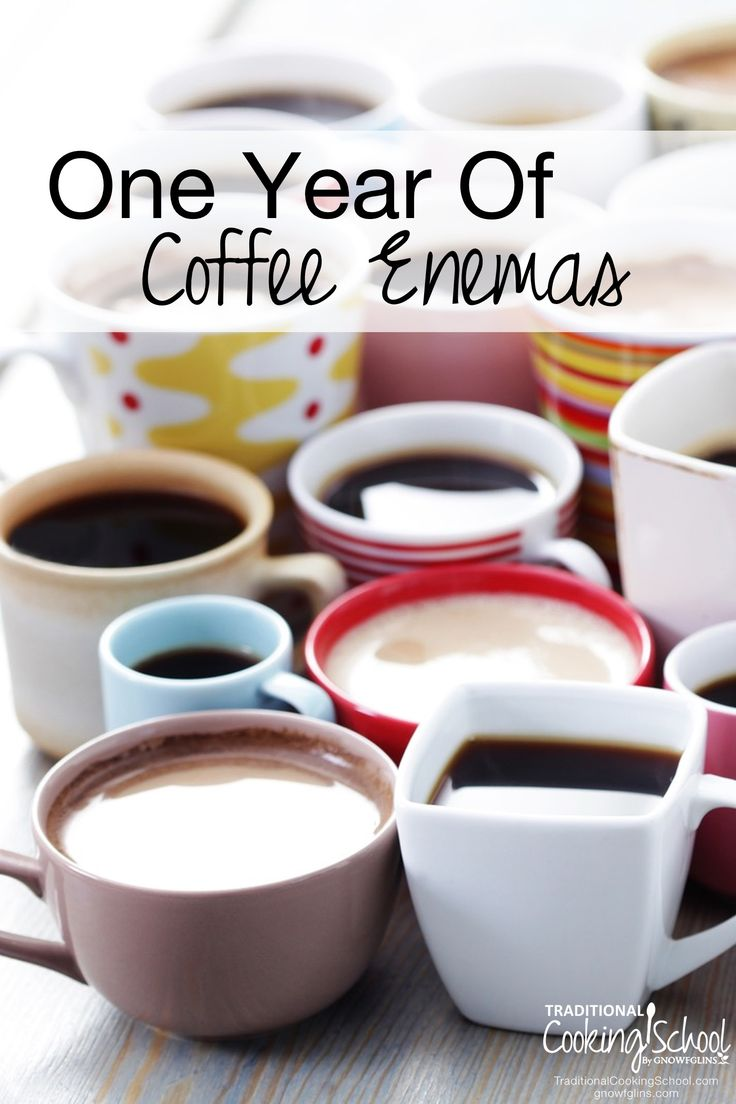 One Year Of Coffee Enemas   Last September, I bared it all and shared a brief history of coffee enemas along with my personal experience of this detoxifying therapy. Now, one year later, I'm STILL doing coffee enemas daily! Now I'm going to share what happened in my body as a result -- the good, the bad, and the ugly.   TraditionalCookingSchool.com