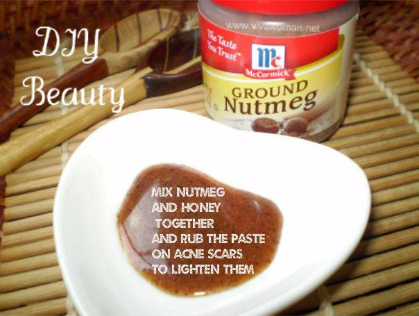 Natural acne scar treatment - mix honey + nutmeg and put paste on skin This website has soooo many amazing DIY ideas from anything from teeth whitening, blushes, lip glosses, face masks, dry shampoos, and so much more! I'm glad I found this one and can't wait to try something of these out.