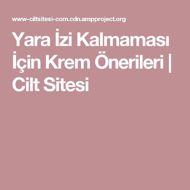 Yara İzi Kalmaması İçin Krem Önerileri   Cilt Sitesi