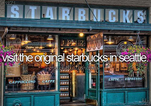 Bucket List - Visit the original Starbucks in Seattle.