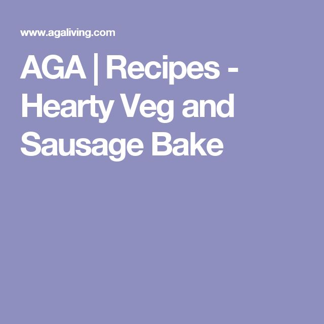 AGA | Recipes - Hearty Veg and Sausage Bake
