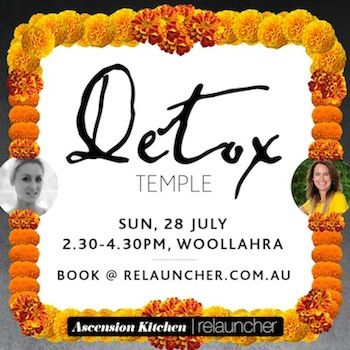 Detox Temple  A detox workshop in a tranquil retreat situated in Woollahra.  Full details and ticket prices at www.relauncher.com.au