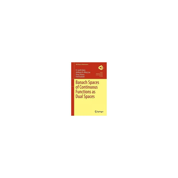 Banach Spaces of Continuous Functions As Dual Spaces (Hardcover) (H. Garth Dales & Anthony To-Ming Lau &
