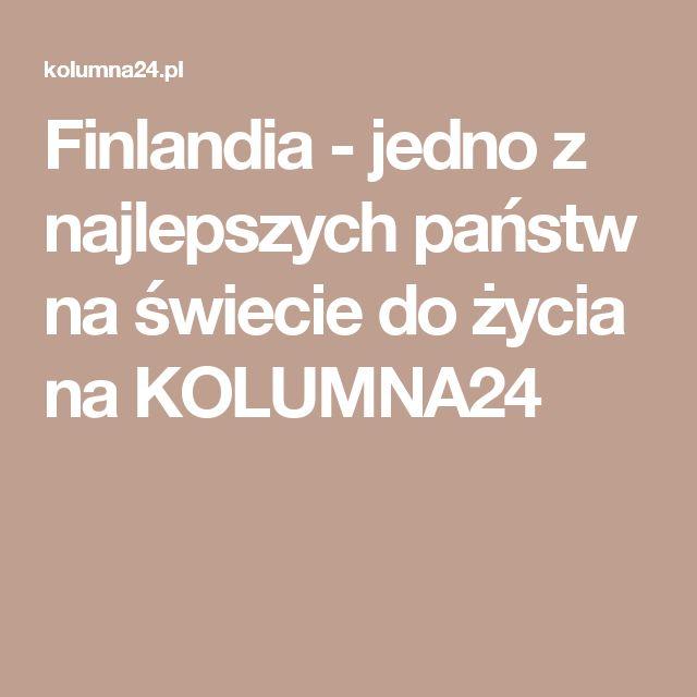 Finlandia - jedno z najlepszych państw na świecie do życia na KOLUMNA24