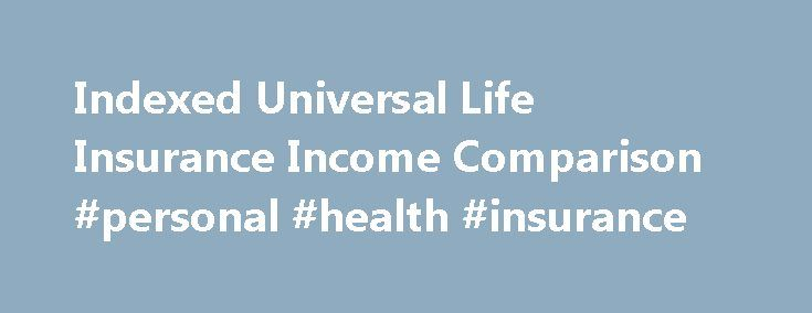 Indexed Universal Life Insurance Income Comparison #personal #health #insurance http://insurance.remmont.com/indexed-universal-life-insurance-income-comparison-personal-health-insurance/  #life insurance comparison # Indexed Universal Life Insurance Income Comparison Indexed Universal Life Insurance is well-known for its ability to generate a retirement income stream, but how can you tell a good product from a bad one? Most attempts to compare company products fail to find a solid basis for…