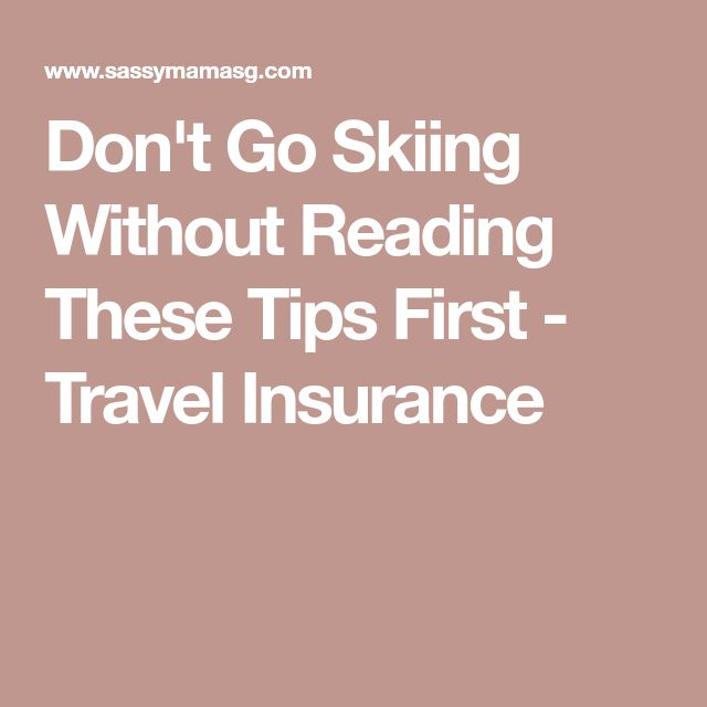 Don't Go Skiing Without Reading These Tips First - Travel Insurance