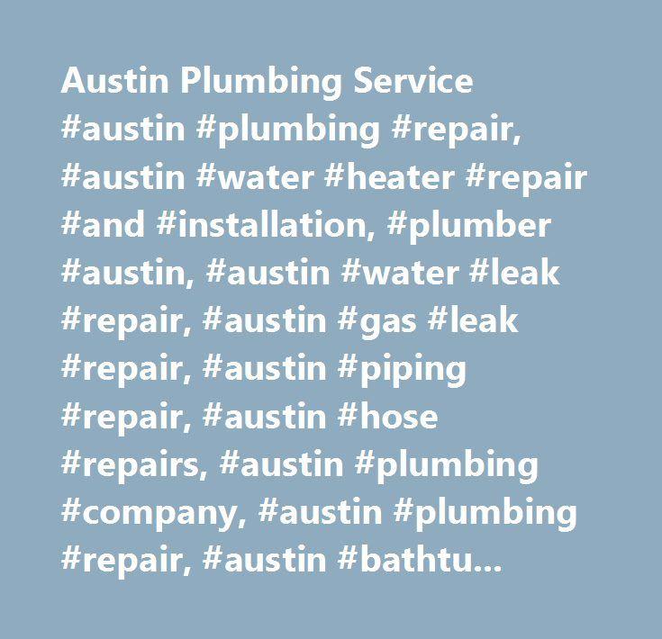 Austin Plumbing Service #austin #plumbing #repair, #austin #water #heater #repair #and #installation, #plumber #austin, #austin #water #leak #repair, #austin #gas #leak #repair, #austin #piping #repair, #austin #hose #repairs, #austin #plumbing #company, #austin #plumbing #repair, #austin #bathtub #plumbing #repair, #austin #shower #leaks #repair, #austin #faucet #plumbing #repairs, #austin #shut #off #valve #repair, #austin #toilet #repair, #plumbing #fixtures, #plumbing #manufacturers…