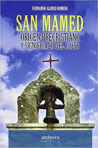Origen precristiano y significado del culto a San Mamed / Fernando Alonso Romero - Santiago de Compostela : Andavira, D.L. 2014