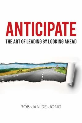 """De Jong, Rob-Jan. """"Anticipate : the art of leading by looking ahead"""". American Management Association, 2015. Location: EBSCO electronic books."""