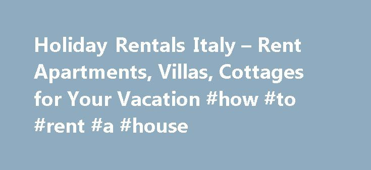 Holiday Rentals Italy – Rent Apartments, Villas, Cottages for Your Vacation #how #to #rent #a #house http://renta.remmont.com/holiday-rentals-italy-rent-apartments-villas-cottages-for-your-vacation-how-to-rent-a-house/  #holiday rentals italy # About Italy Monuments, art, UNESCO World Heritage Sites, eye-catching attractions and delicious cuisines might allure you to think of an Italy holiday. Cities such as Florence . Venice and Rome have got prominence due to stunning art and culture. Have…