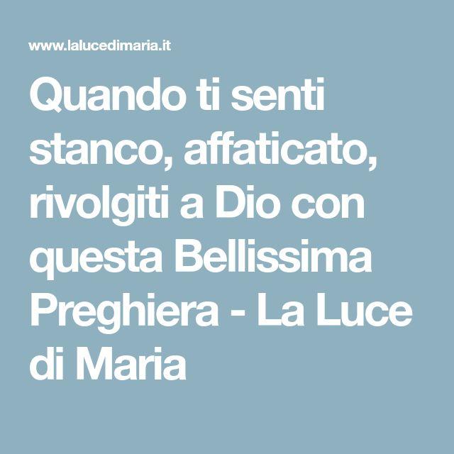 Quando ti senti stanco, affaticato, rivolgiti a Dio con questa Bellissima Preghiera - La Luce di Maria
