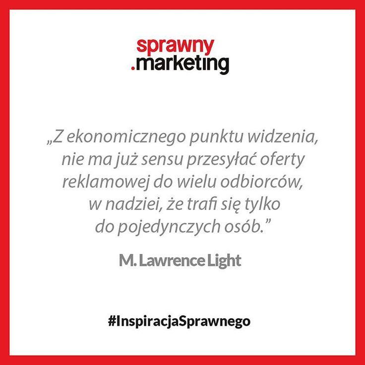 Z ekonomicznego punktu widzenia, nie ma już sensu przesyłać oferty reklamowej do wielu odbiorców, w nadziei, że trafi się tylko do pojedynczych osób. - M. Lawrence Light