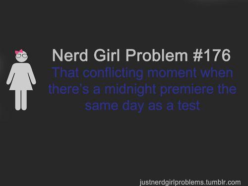 Nerd girl problems.Avengers, The Hunger Games, Finals Week, Girls Problems, Midnight Premier, Nerd Girls, Final Weeks, Hobbit, Nerd Girl Problems