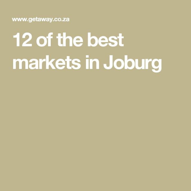 12 of the best markets in Joburg