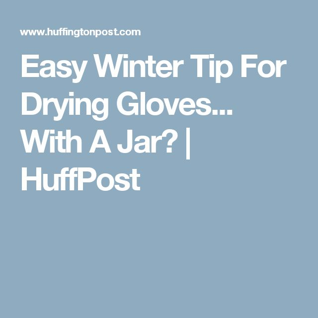 Easy Winter Tip For Drying Gloves... With A Jar? | HuffPost