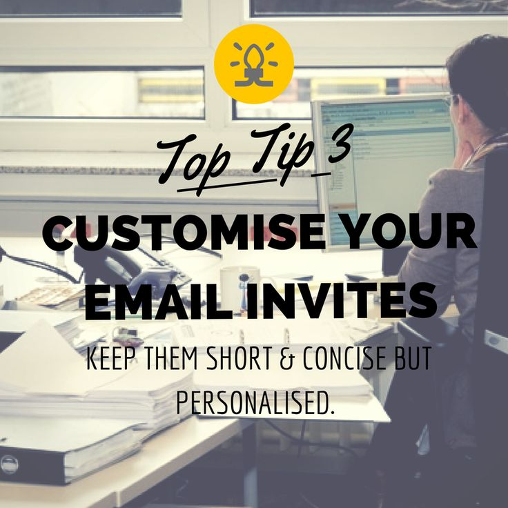 Top Tip #3 - Customise your Email invites - Keep them short & concise but personalised.  www.getsmartglobal.com/blog