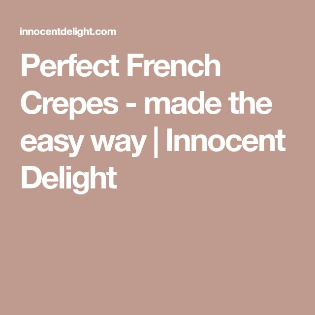 Perfect French Crepes - made the easy way | Innocent Delight