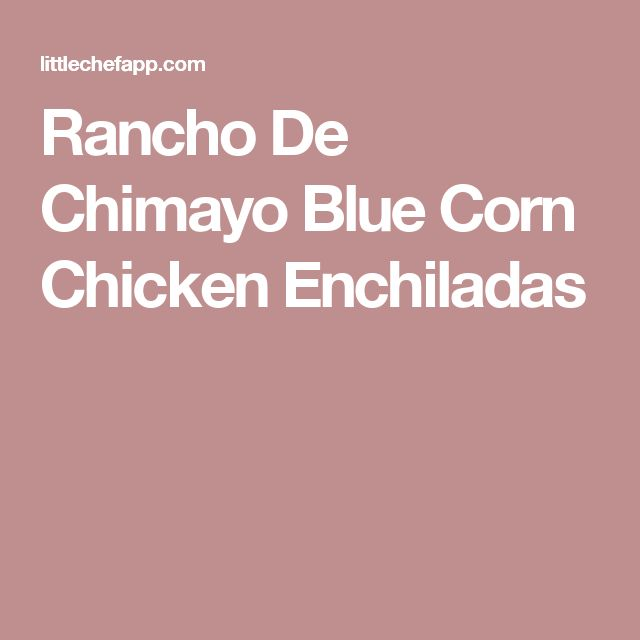 Rancho De Chimayo Blue Corn Chicken Enchiladas