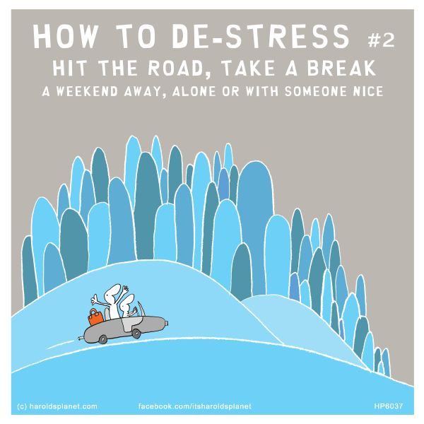 HOW TO DE-STRESS #2: HIT THE ROAD, TAKE A BREAK - A WEEKEND AWAY, ALONE OR WITH SOMEONE NICE
