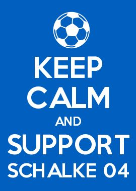 KEEP CALM AND SUPPORT SCHALKE 04