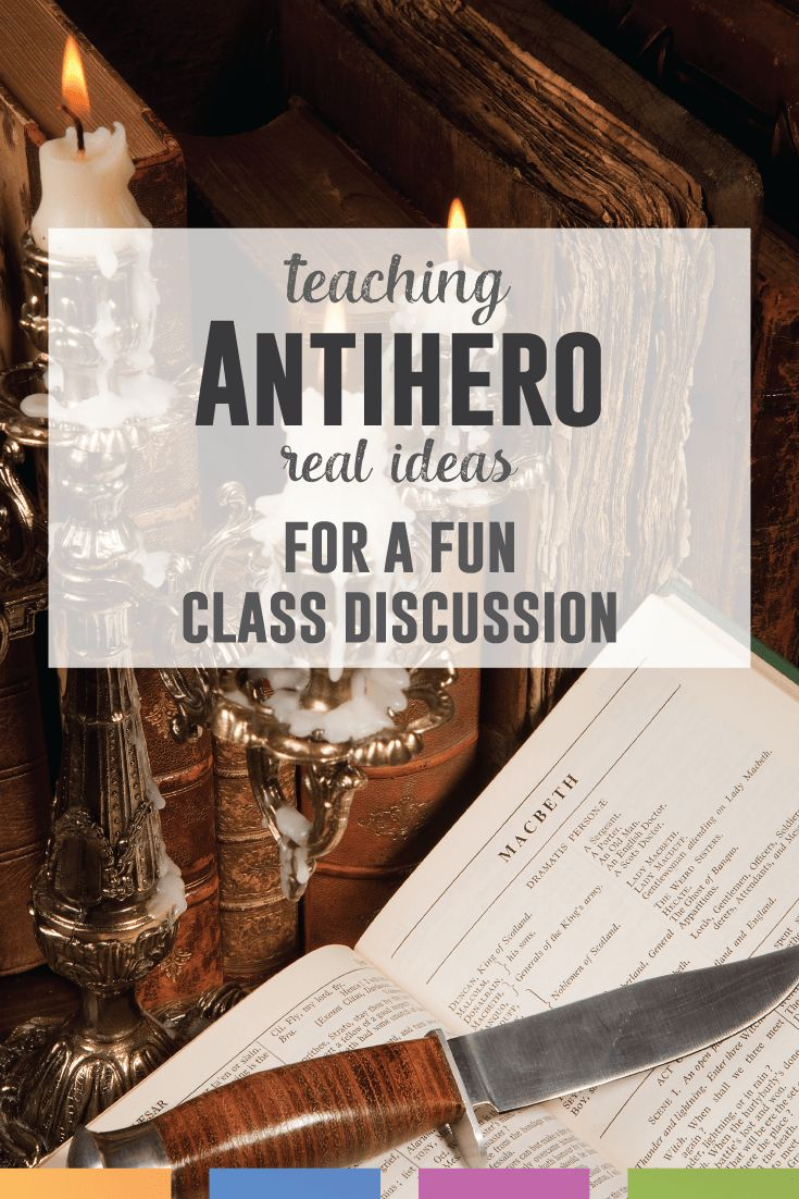 Be intentional in your class discussion about antihero - have school appropriate examples and be ready to discuss some shady characters!