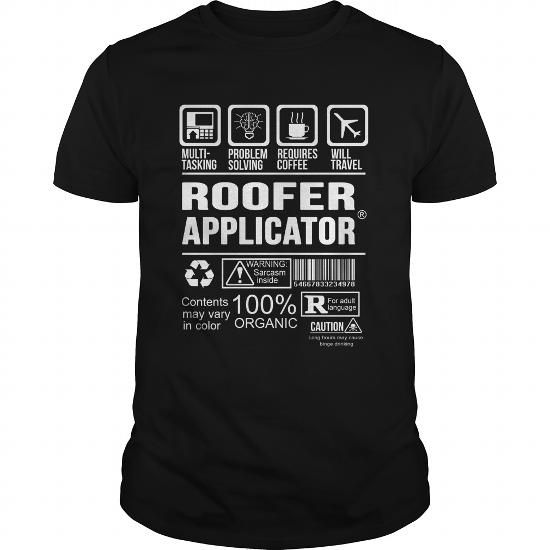 ROOFER APPLICATOR T Shirts, Hoodies. Check Price ==► https://www.sunfrog.com/LifeStyle/ROOFER-APPLICATOR-125569221-Black-Guys.html?41382