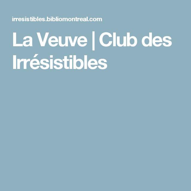 La Veuve | Club des Irrésistibles