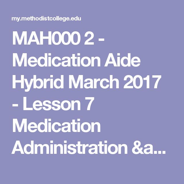 MAH000 2 - Medication Aide Hybrid March 2017 - Lesson 7 Medication Administration & Safety - Lesson 7 Lectures | NMC Student Portal