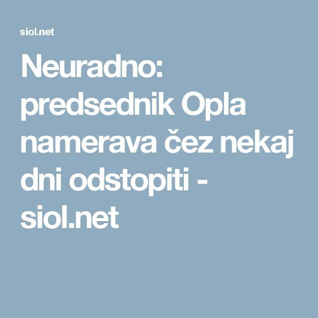 Neuradno: predsednik Opla namerava čez nekaj dni odstopiti - siol.net