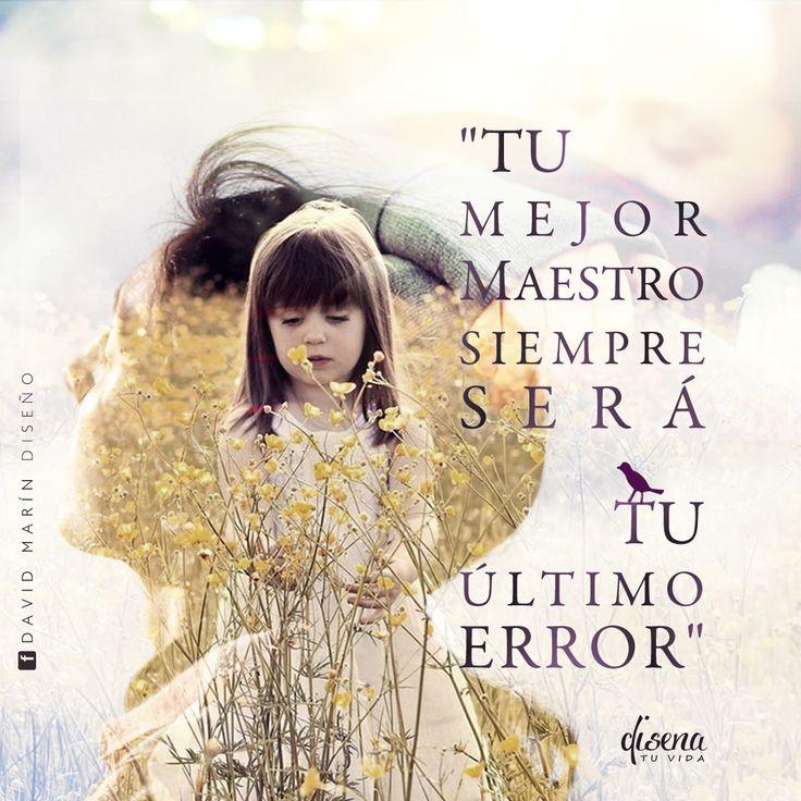 Tu mejor maestro siempre será tu último error # Diseña tu vida/ www.facebook.com/davidmarinpublicidad