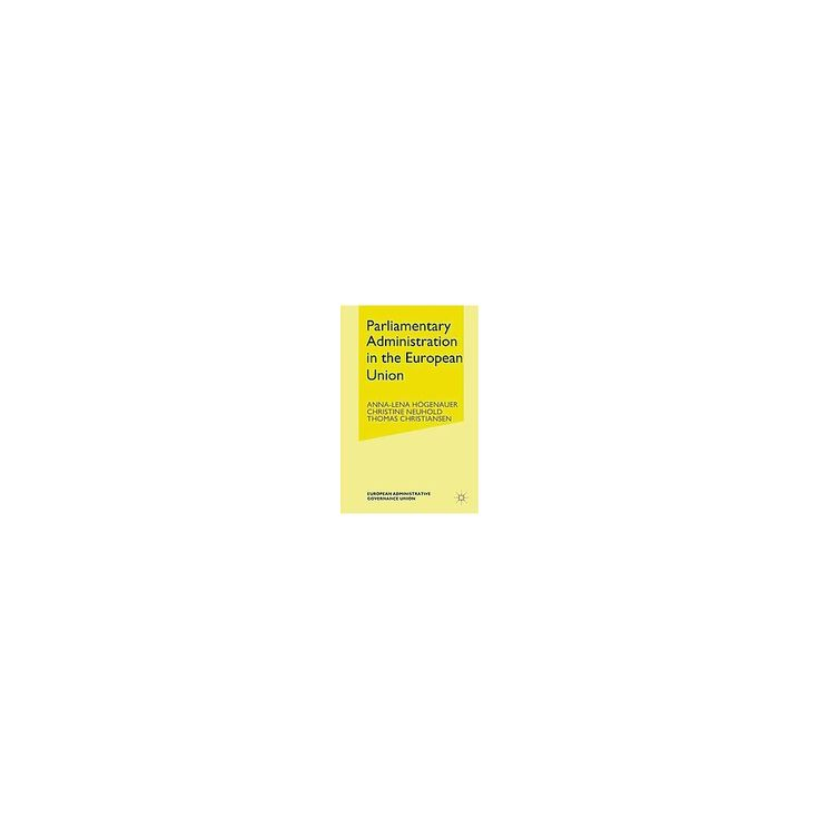 Parliamentary Administrations in the European Union (Paperback) (Anna-lena Hu00f6genauer)