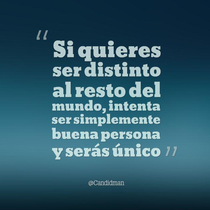 """""""Si quieres ser distinto al resto del #Mundo, intenta ser simplemente #BuenaPersona y serás único"""". @candidman #Frases #Motivacion"""