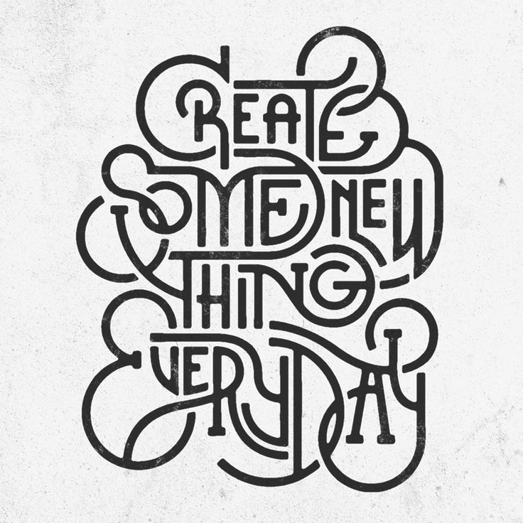 Create Some New Thing Everyday #goodadvice #displayfont #typography #goodadvice