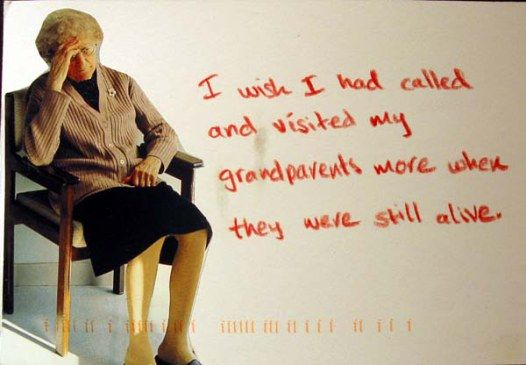 I'm glad I spent lots of time with mine, but still it wasn't enough...I wish I could have had more days with them.  Secret from PostSecret.com