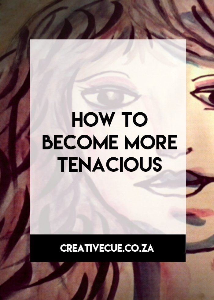 What is it to become more tenacious - it can start with a thought