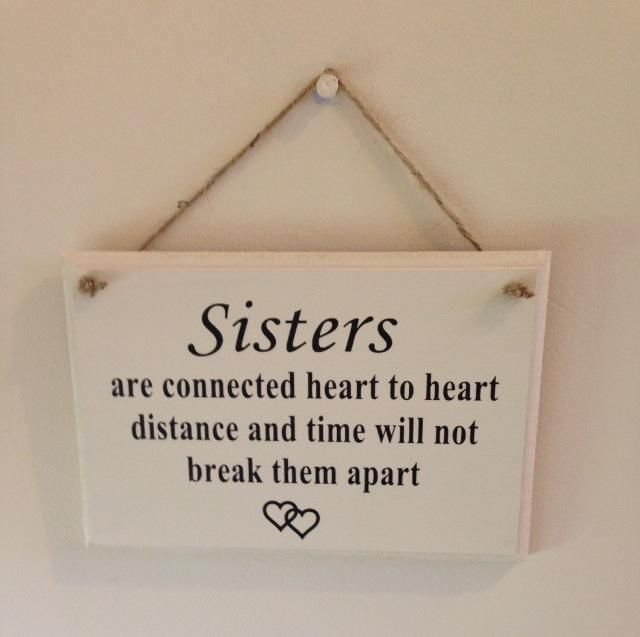 Sisters are connected heart to heart. Distance and time will not keep them apartAvailable in a range of sizes and coloursEach one will come with twine to hang