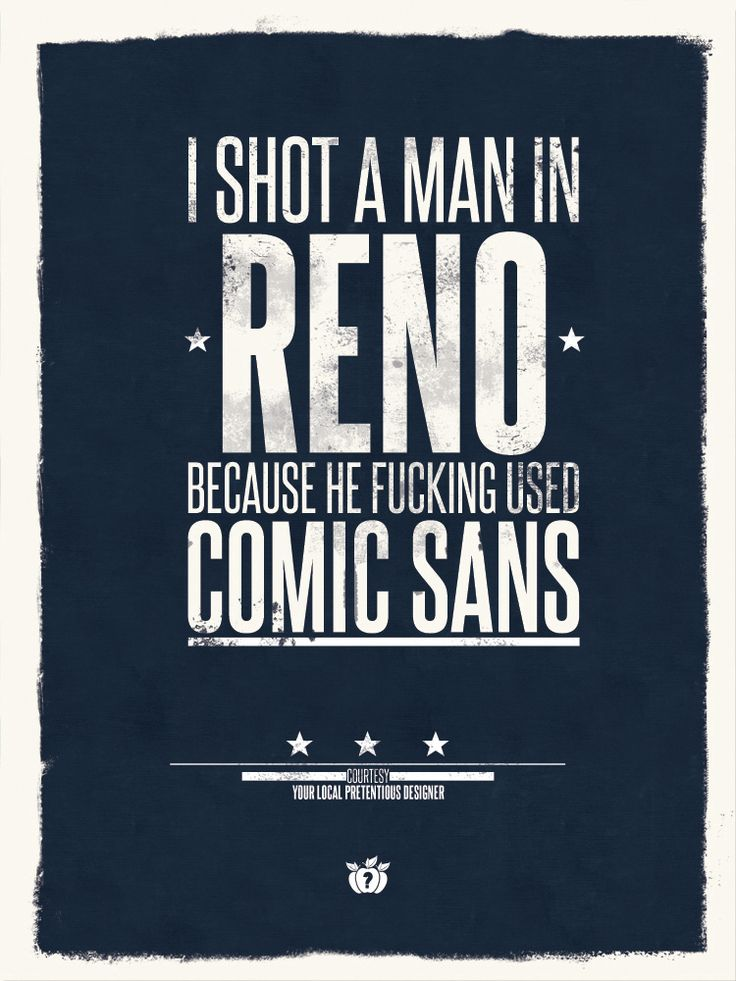 Never, ever use Comic Sans.