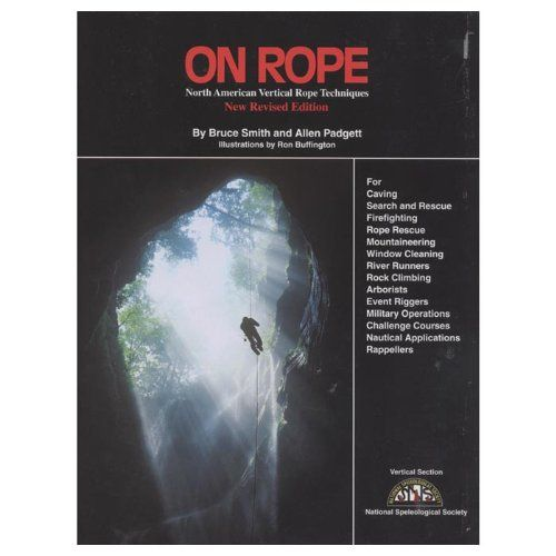 On Rope: North American Vertical Rope Techniques for Caving ... Rappellers  Authors: Bruce Smith and Alan Padgett  ISBN: 1879961059