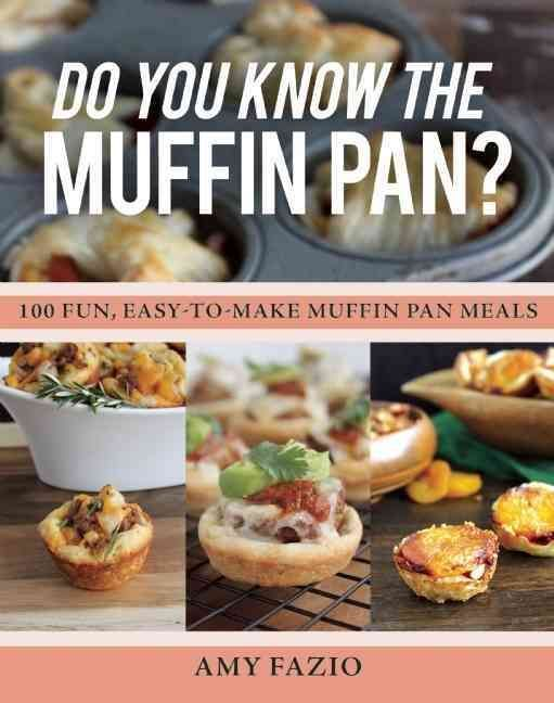 Do You Know the Muffin Pan?: 100 Fun, Easy-to-make Muffin Pan Meals