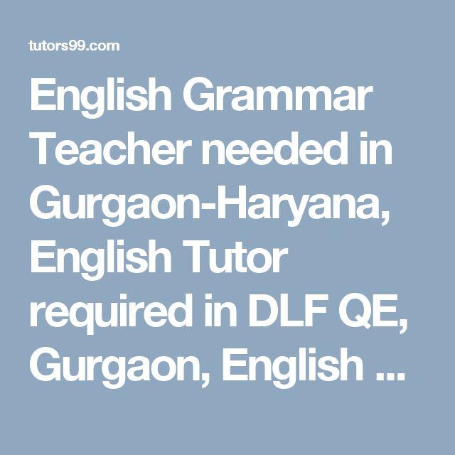 English Grammar Teacher needed in Gurgaon-Haryana, English Tutor required in DLF QE, Gurgaon, English Tutor Jobs in DLF QE, Gurgaon, English Home Tutor Jobs in DLF QE, Gurgaon, English Online Tutor Jobs in DLF QE, Gurgaon, English  home tutor, online tutor required in DLF QE, Gurgaon