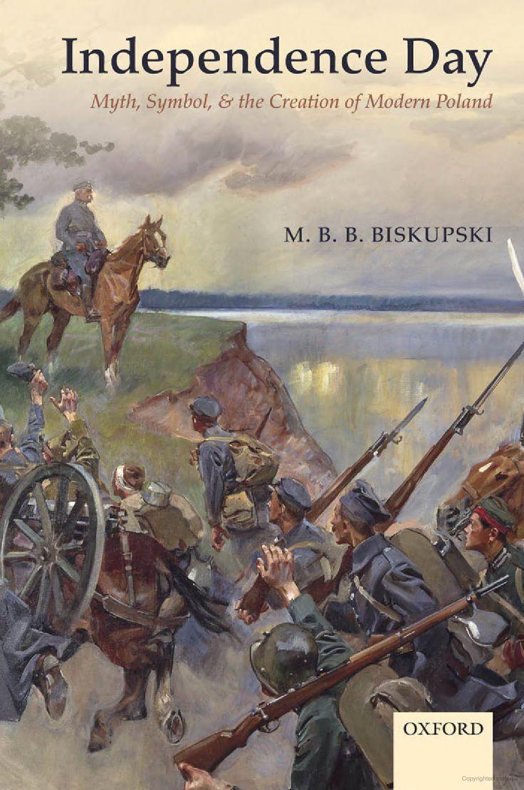 Biskupski, Independence Day: Myth, Symbol & the Creation of Modern Poland (2012)
