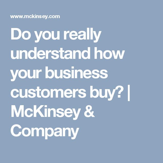 Do you really understand how your business customers buy? | McKinsey & Company
